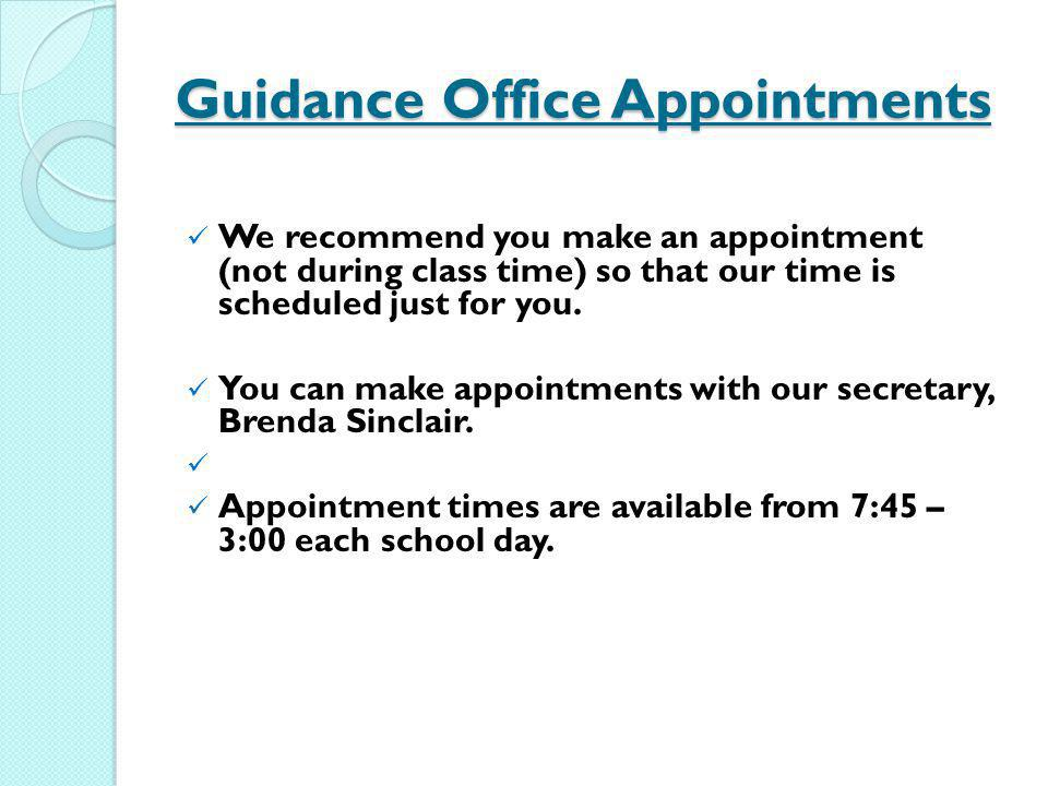 Guidance Office Appointments We recommend you make an appointment (not during class time) so that our time is scheduled just for you. You can make app