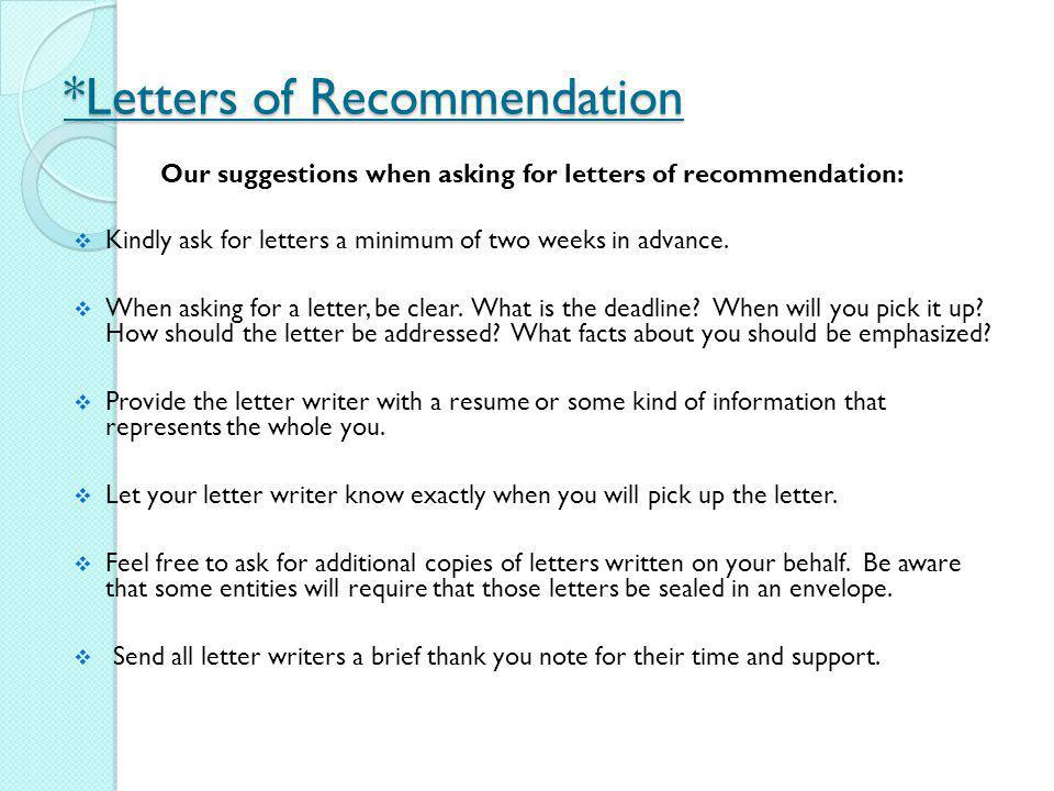 *Letters of Recommendation Our suggestions when asking for letters of recommendation: Kindly ask for letters a minimum of two weeks in advance. When a