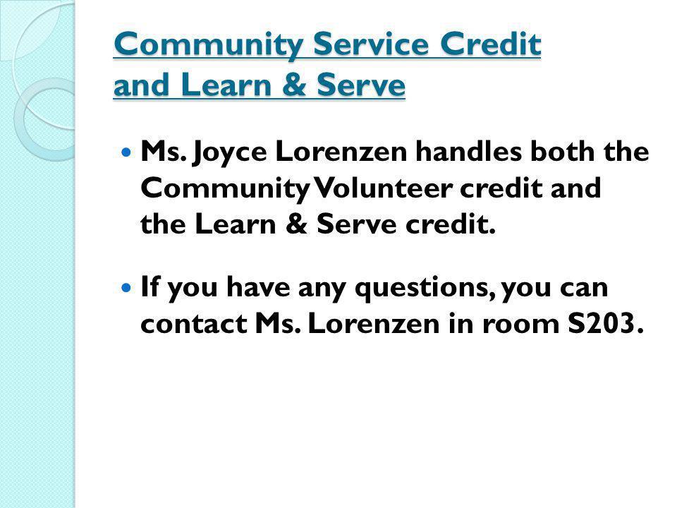 Community Service Credit and Learn & Serve Ms. Joyce Lorenzen handles both the Community Volunteer credit and the Learn & Serve credit. If you have an