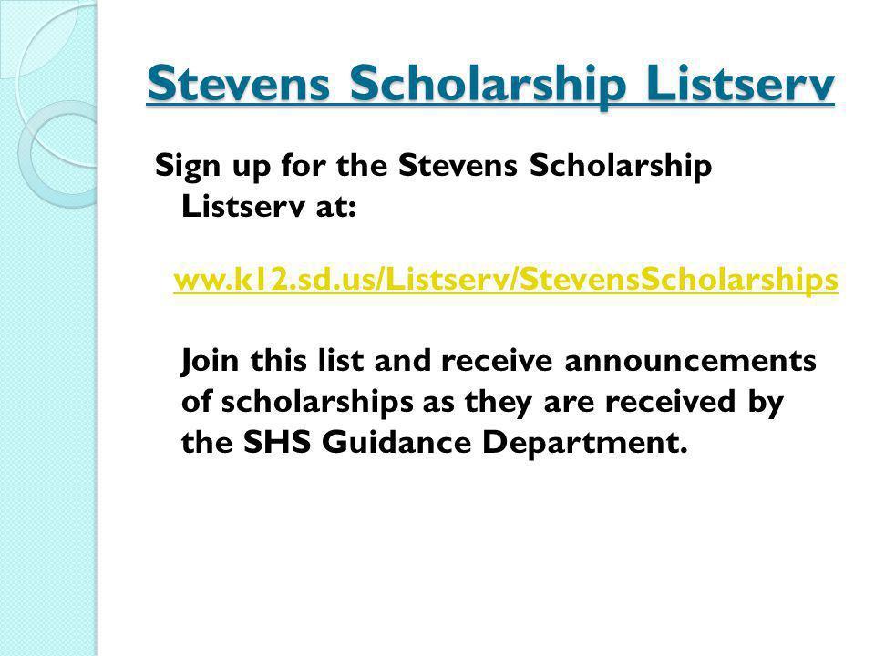 Stevens Scholarship Listserv Sign up for the Stevens Scholarship Listserv at: ww.k12.sd.us/Listserv/StevensScholarships Join this list and receive ann