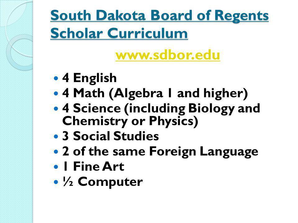 South Dakota Board of Regents Scholar Curriculum www.sdbor.edu 4 English 4 Math (Algebra 1 and higher) 4 Science (including Biology and Chemistry or P