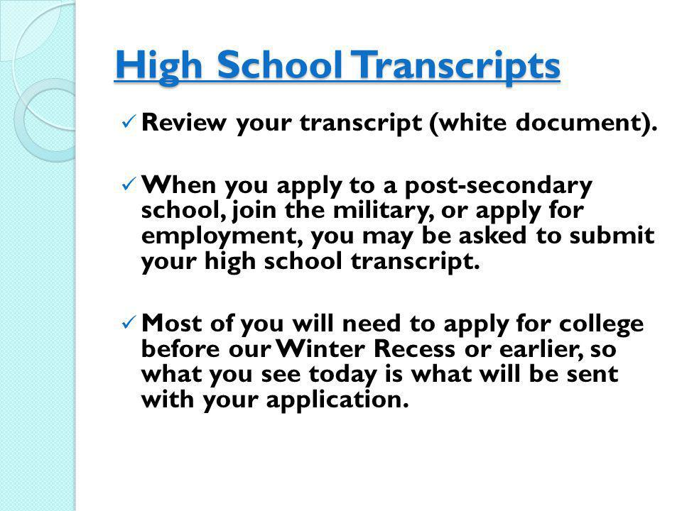High School Transcripts Review your transcript (white document). When you apply to a post-secondary school, join the military, or apply for employment