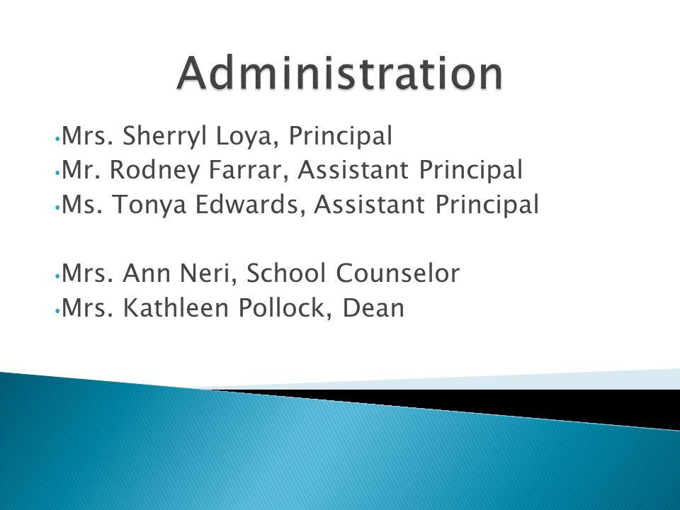 Mrs. Sherryl Loya, Principal Mr. Rodney Farrar, Assistant Principal Ms. Tonya Edwards, Assistant Principal Mrs. Ann Neri, School Counselor Mrs. Kathle