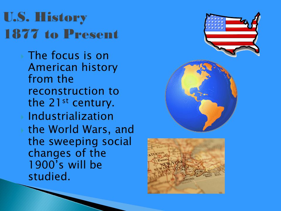 The focus is on American history from the reconstruction to the 21 st century.