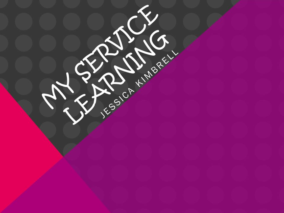 MY SERVICE LEARNING JESSICA KIMBRELL