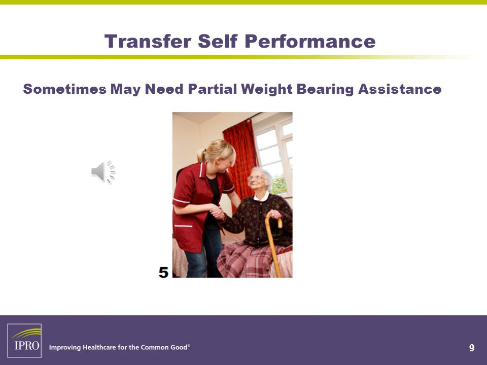 Transfer Self Performance Sometimes May Need Partial Weight Bearing Assistance 9