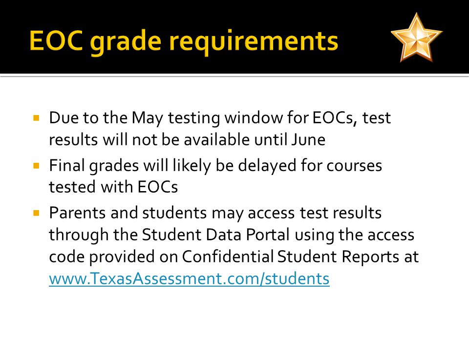 Due to the May testing window for EOCs, test results will not be available until June Final grades will likely be delayed for courses tested with EOCs Parents and students may access test results through the Student Data Portal using the access code provided on Confidential Student Reports at