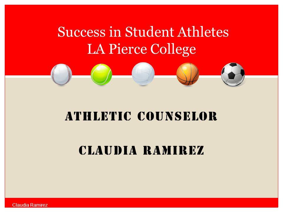 ATHLETIC COUNSELOR Claudia Ramirez Success in Student Athletes LA Pierce College Claudia Ramirez