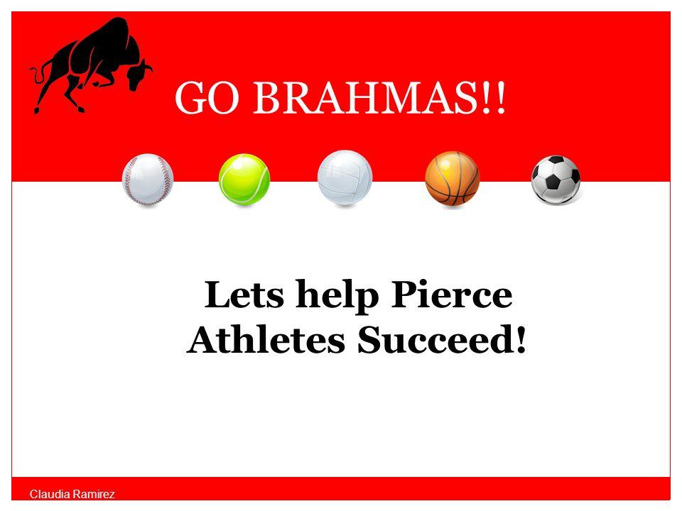 GO BRAHMAS!! Lets help Pierce Athletes Succeed! Claudia Ramirez