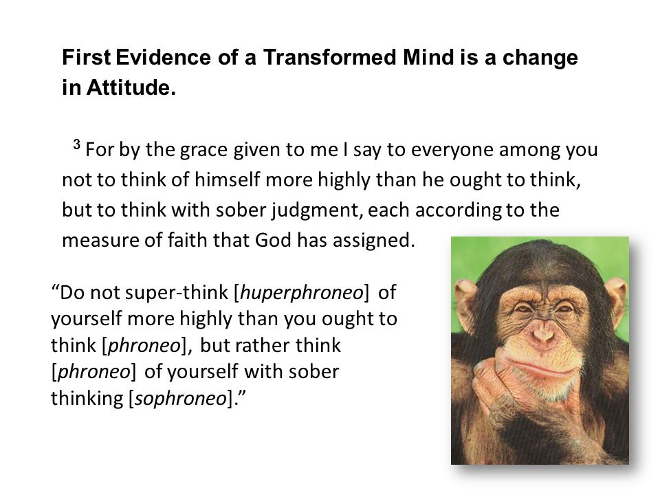 First Evidence of a Transformed Mind is a change in Attitude.