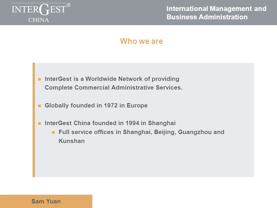 International Management and Business Administration Sam Yuan InterGest is a Worldwide Network of providing Complete Commercial Administrative Service
