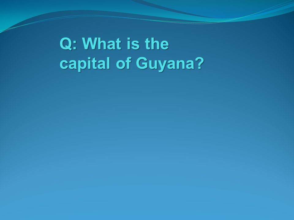 Q: What is the capital of Guyana?