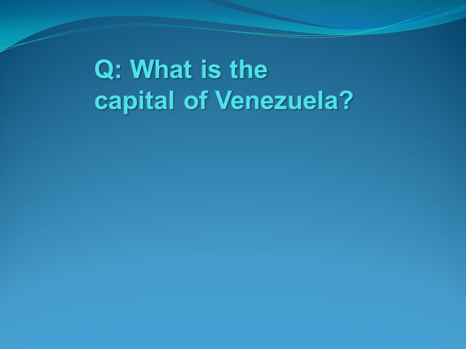 Q: What is the capital of Venezuela?