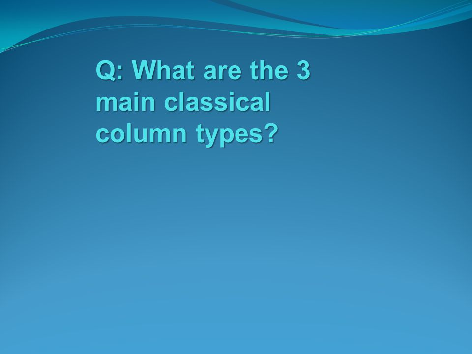 Q: What are the 3 main classical column types?