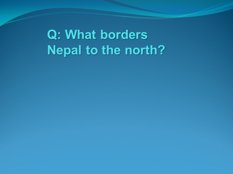Q: What borders Nepal to the north?