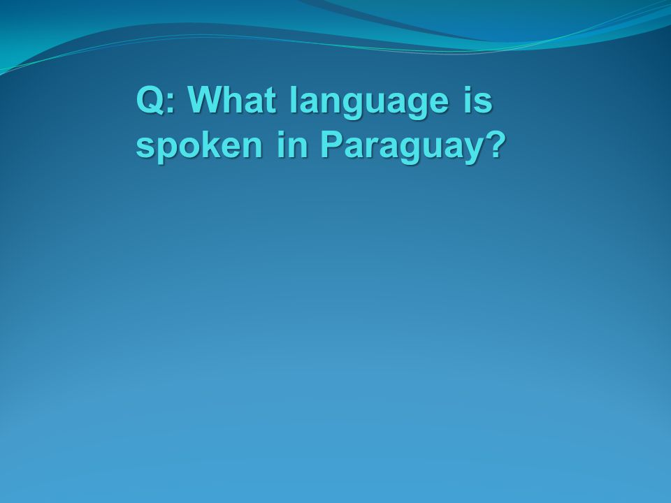Q: What language is spoken in Paraguay?