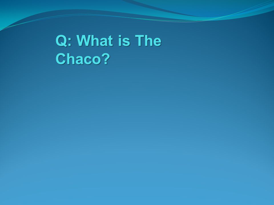 Q: What is The Chaco?