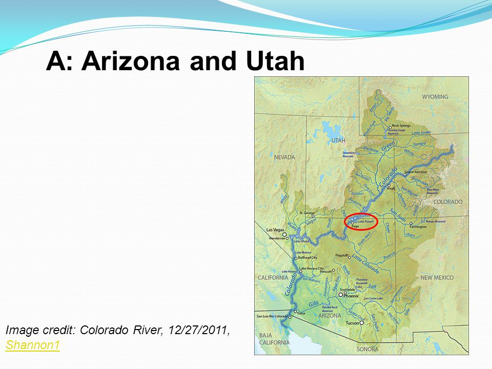 A: Arizona and Utah Image credit: Colorado River, 12/27/2011, Shannon1 Shannon1