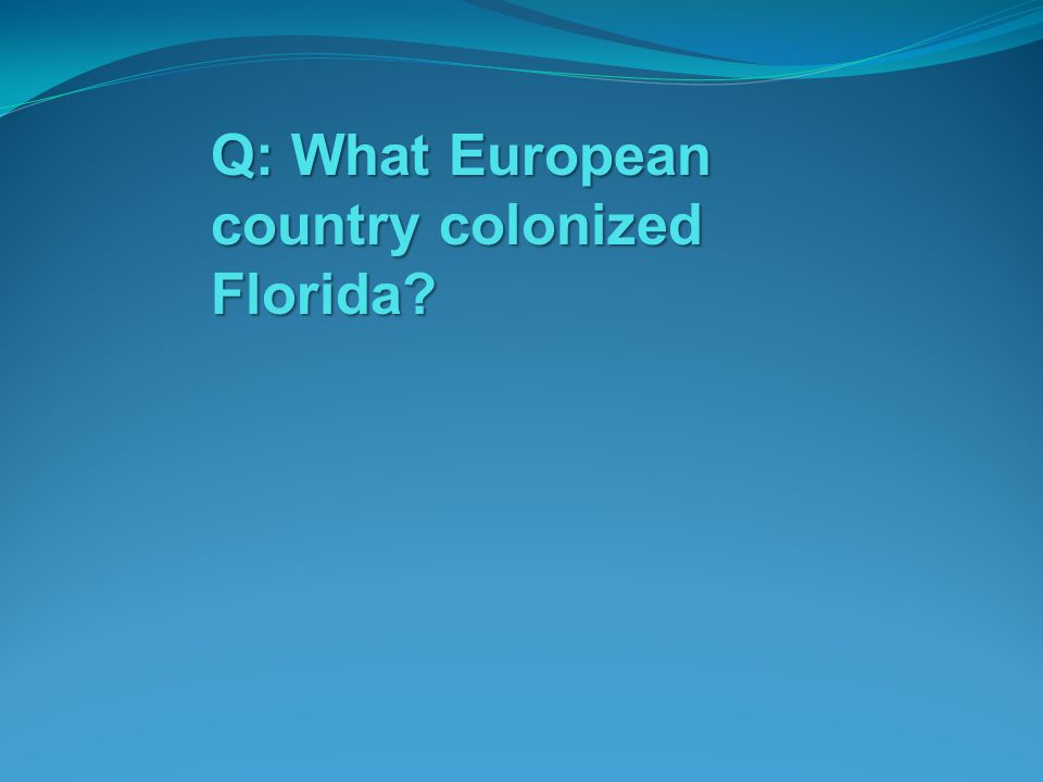 Q: What European country colonized Florida?