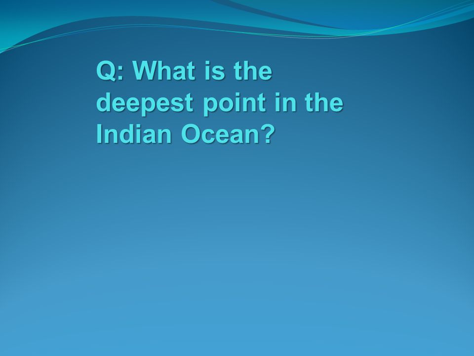 Q: What is the deepest point in the Indian Ocean?