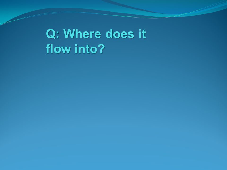 Q: Where does it flow into?