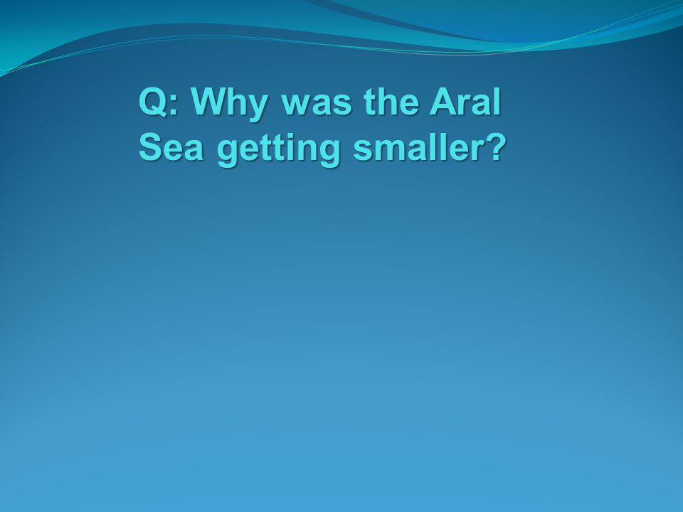 Q: Why was the Aral Sea getting smaller?