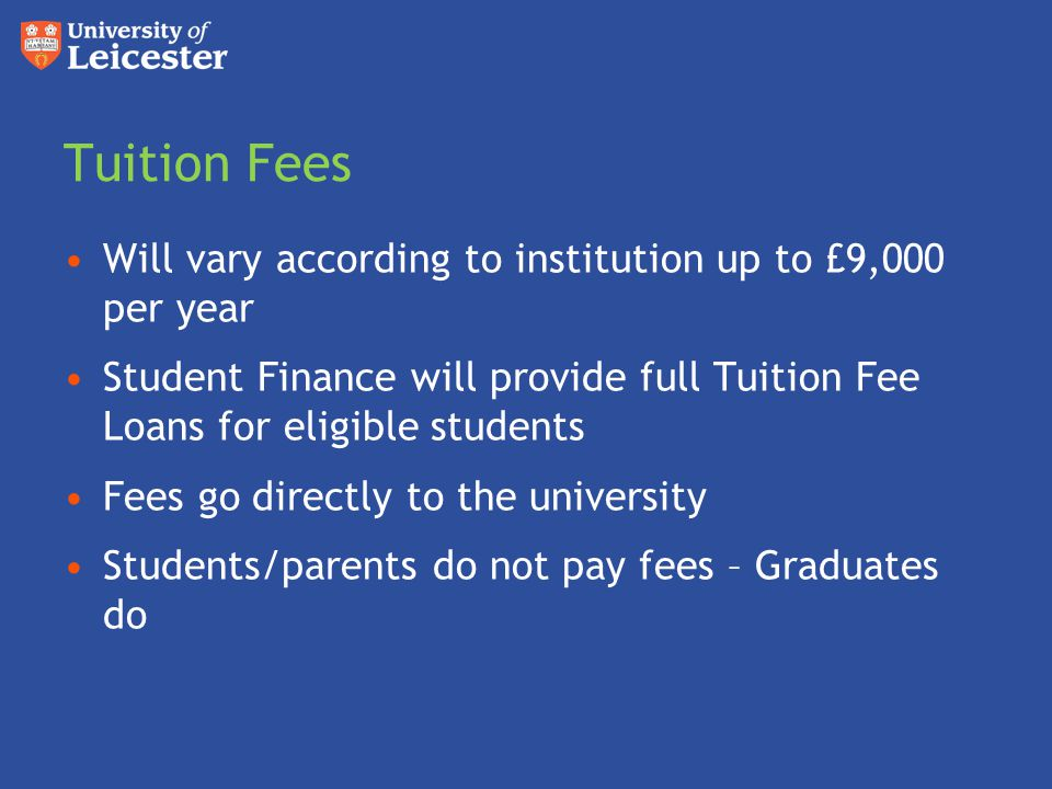 Tuition Fees at Leicester The standard tuition fee for all undergraduate courses at Leicester is £9,000 per year Foundation year - £6,000 Erasmus year - £1,250 Other year abroad - £1,000 Year in industry - £1,000 M Level degree final year - £7,000