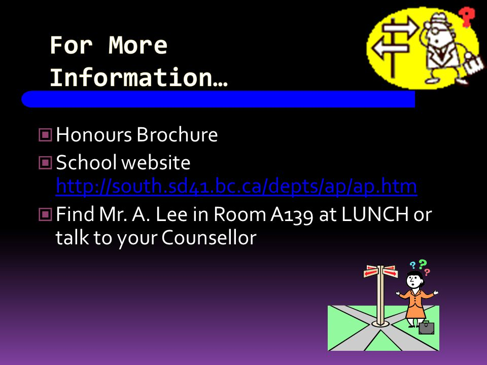 Honours Brochure School website http://south.sd41.bc.ca/depts/ap/ap.htm http://south.sd41.bc.ca/depts/ap/ap.htm Find Mr.
