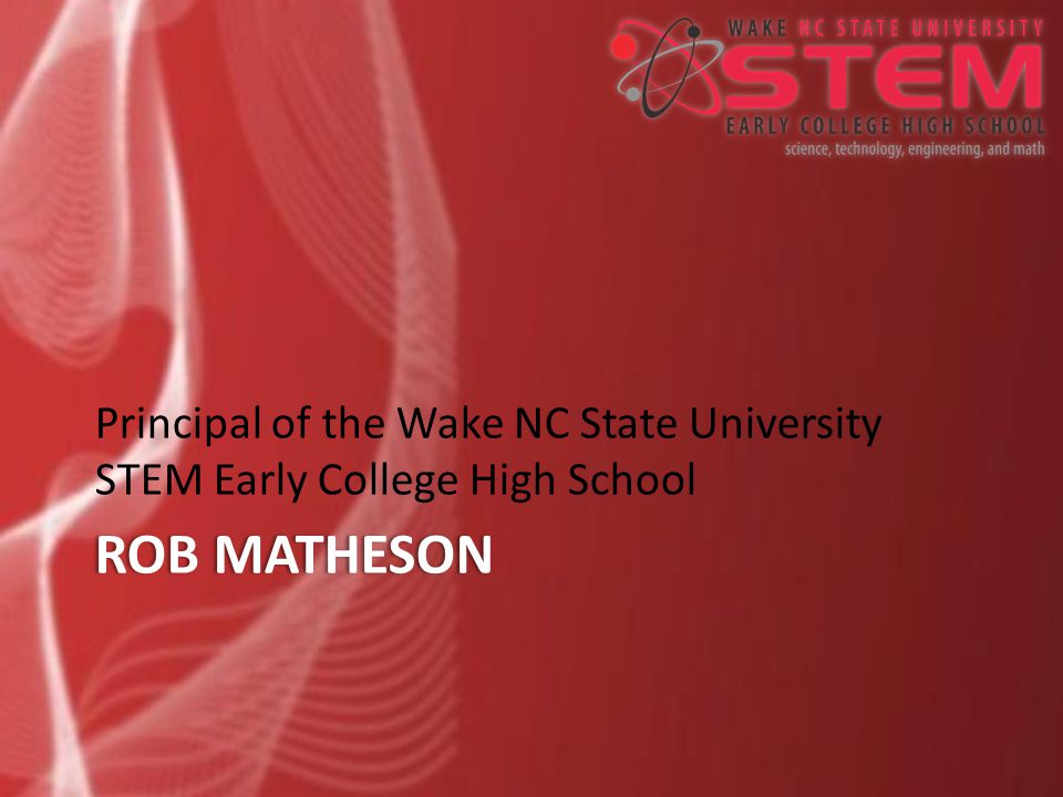 ROB MATHESONROB MATHESON Principal of the Wake NC State University STEM Early College High School