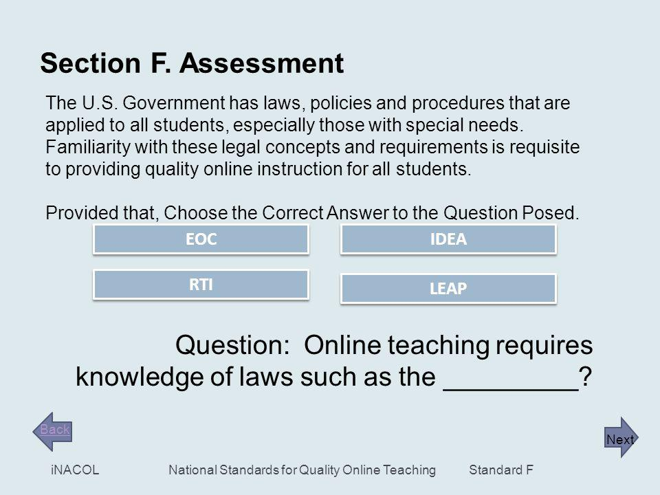 16 Standard F iNACOLNational Standards for Quality Online Teaching Standard F. 1. Legal Mandates & Federal Stipulations Note to Remember: The Quality