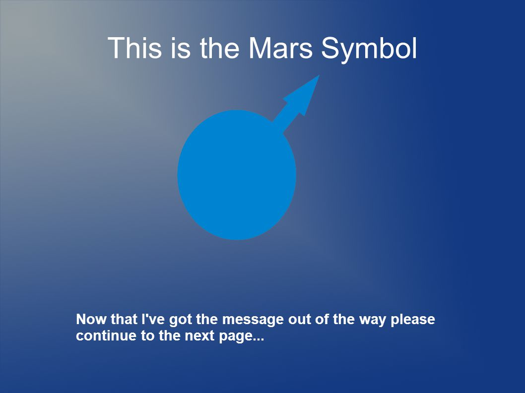This is the Mars Symbol Now that I ve got the message out of the way please continue to the next page...