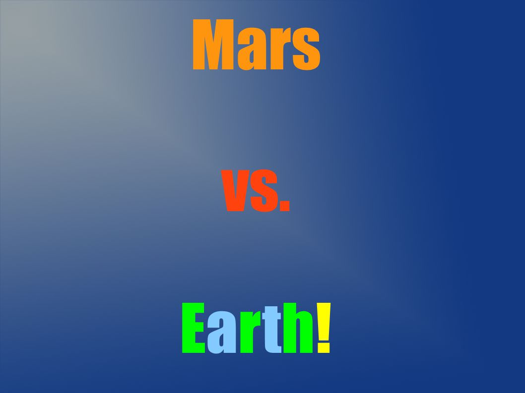 Mars vs. Earth!