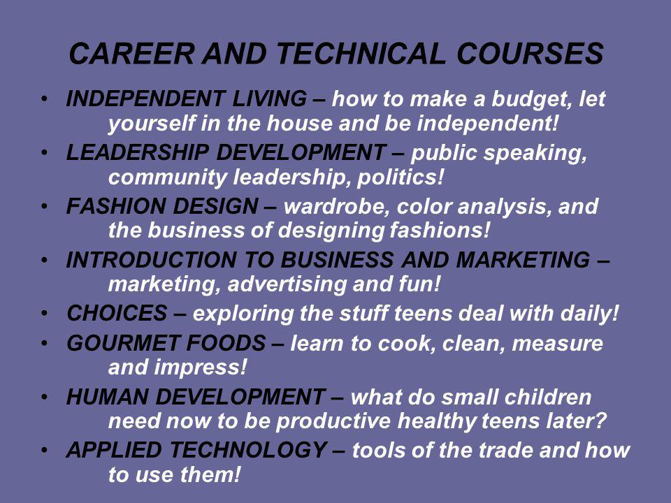 CAREER AND TECHNICAL COURSES INDEPENDENT LIVING – how to make a budget, let yourself in the house and be independent.