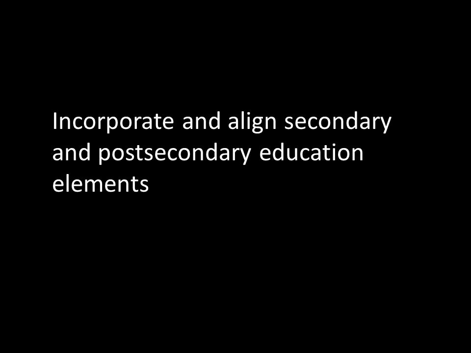 Incorporate and align secondary and postsecondary education elements http://www.flickr.com/photos/mgstyer/4661387399/