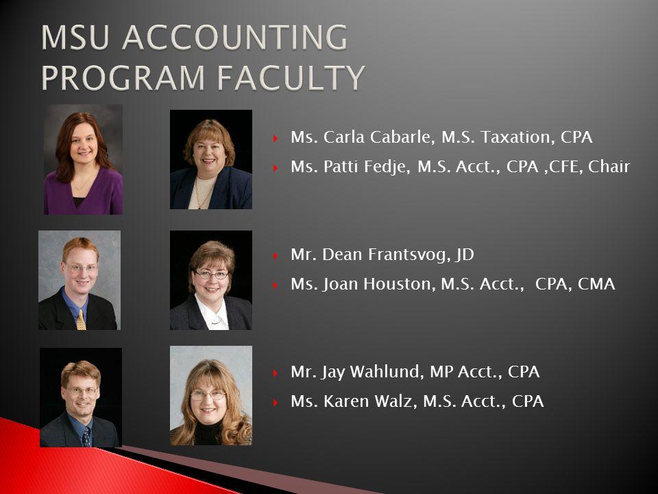 Ms. Carla Cabarle, M.S. Taxation, CPA Ms. Patti Fedje, M.S. Acct., CPA,CFE, Chair Mr. Dean Frantsvog, JD Ms. Joan Houston, M.S. Acct., CPA, CMA Mr. Ja