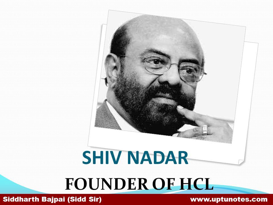 SHIV NADAR FOUNDER OF HCL Siddharth Bajpai (Sidd Sir) www.uptunotes.com