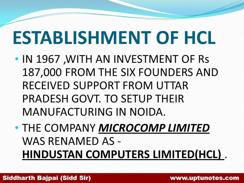 ESTABLISHMENT OF HCL IN 1967,WITH AN INVESTMENT OF Rs 187,000 FROM THE SIX FOUNDERS AND RECEIVED SUPPORT FROM UTTAR PRADESH GOVT.