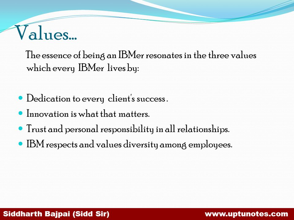 Values… The essence of being an IBMer resonates in the three values which every IBMer lives by: Dedication to every client s success.