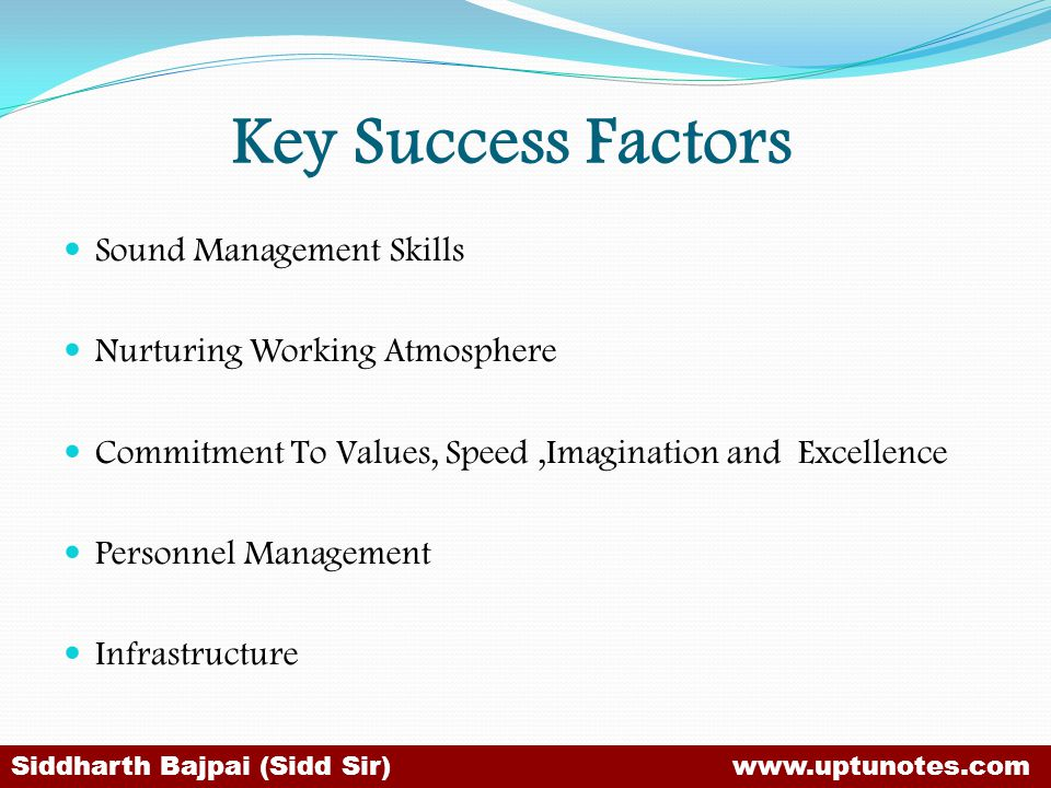 Key Success Factors Sound Management Skills Nurturing Working Atmosphere Commitment To Values, Speed,Imagination and Excellence Personnel Management Infrastructure Siddharth Bajpai (Sidd Sir) www.uptunotes.com