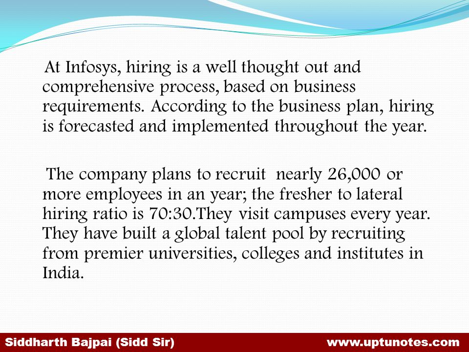 At Infosys, hiring is a well thought out and comprehensive process, based on business requirements.