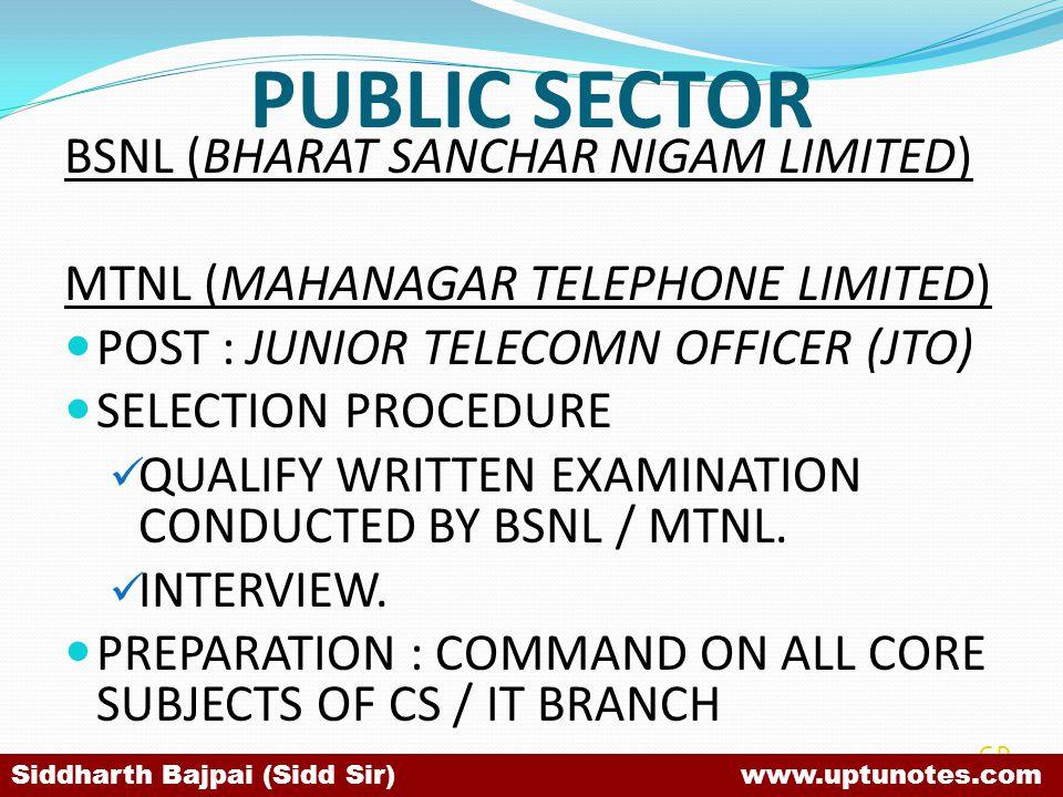 PUBLIC SECTOR BSNL (BHARAT SANCHAR NIGAM LIMITED) MTNL (MAHANAGAR TELEPHONE LIMITED) POST : JUNIOR TELECOMN OFFICER (JTO) SELECTION PROCEDURE QUALIFY WRITTEN EXAMINATION CONDUCTED BY BSNL / MTNL.