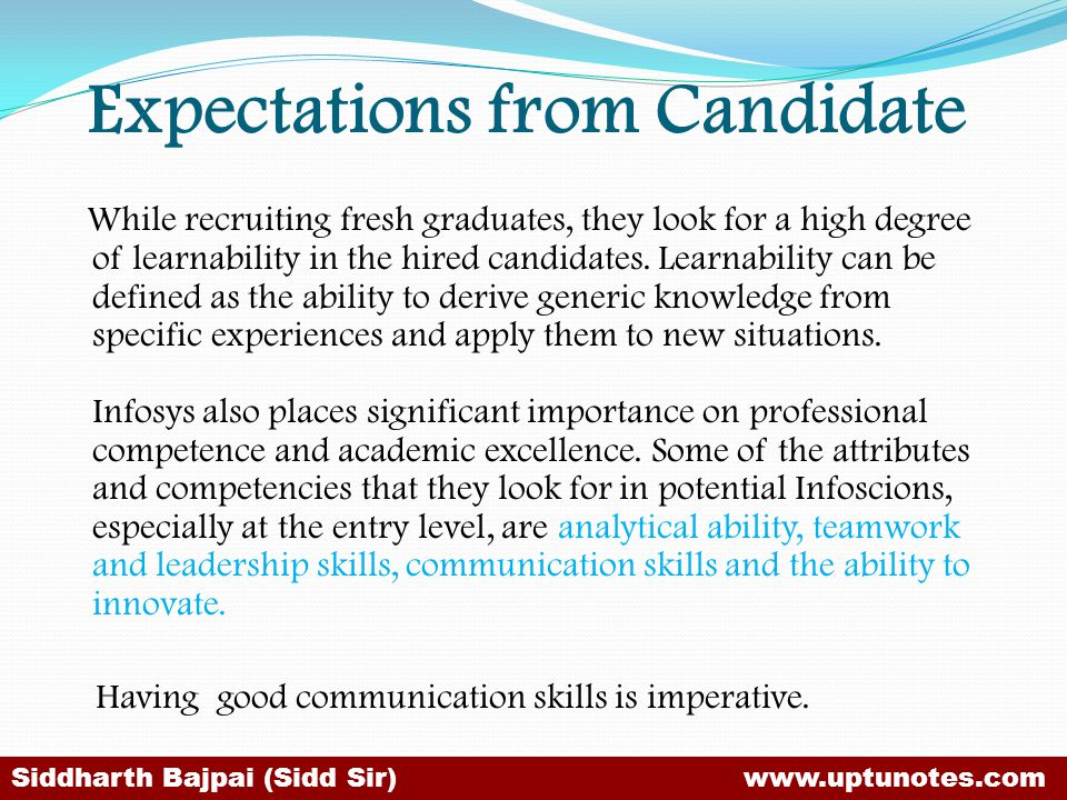 Expectations from Candidate While recruiting fresh graduates, they look for a high degree of learnability in the hired candidates.