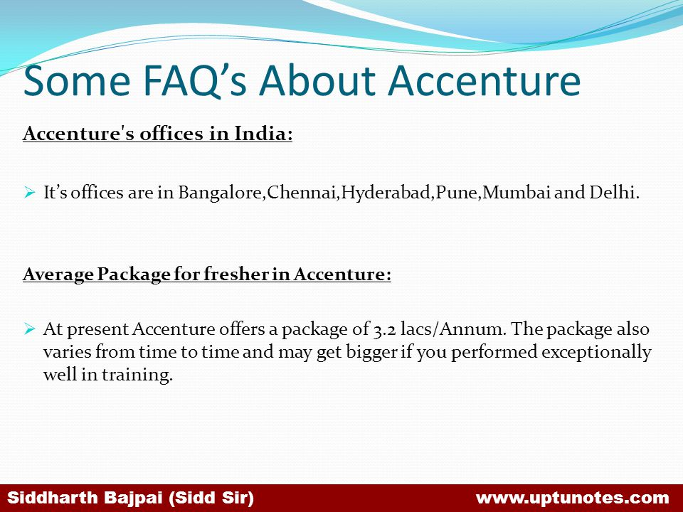 Some FAQs About Accenture Accenture s offices in India: Its offices are in Bangalore,Chennai,Hyderabad,Pune,Mumbai and Delhi.
