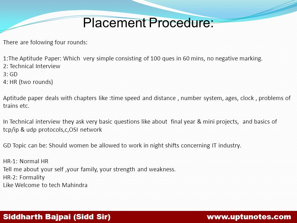 Placement Procedure: There are folowing four rounds: 1:The Aptitude Paper: Which very simple consisting of 100 ques in 60 mins, no negative marking.