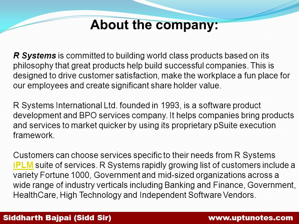 About the company: R Systems is committed to building world class products based on its philosophy that great products help build successful companies.