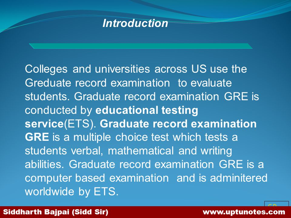 SB Colleges and universities across US use the Greduate record examination to evaluate students.