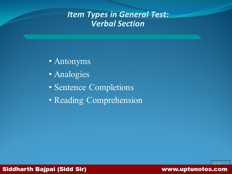 SB Item Types in General Test: Verbal Section Antonyms Analogies Sentence Completions Reading Comprehension Siddharth Bajpai (Sidd Sir) www.uptunotes.com