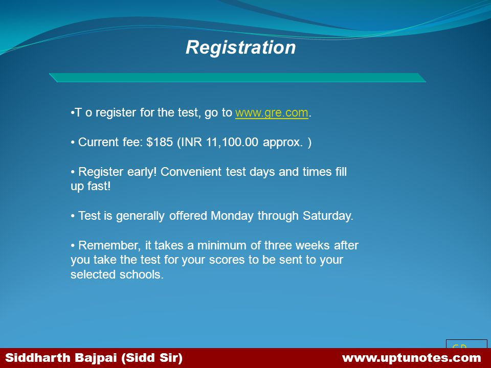 SB Registration T o register for the test, go to www.gre.com.www.gre.com Current fee: $185 (INR 11,100.00 approx.