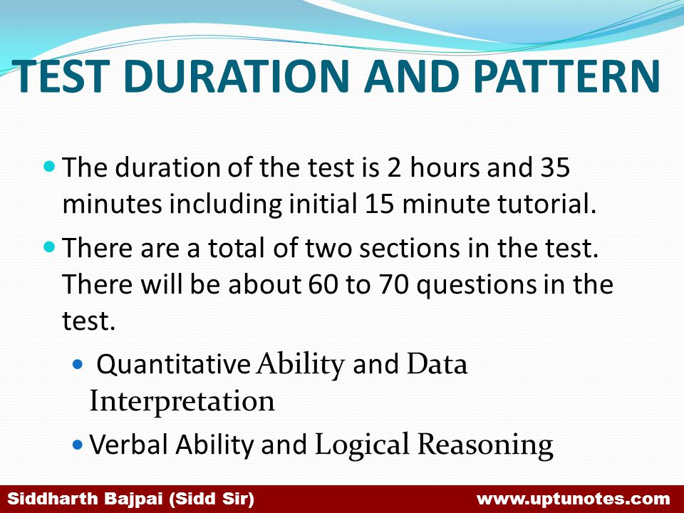 TEST DURATION AND PATTERN The duration of the test is 2 hours and 35 minutes including initial 15 minute tutorial.
