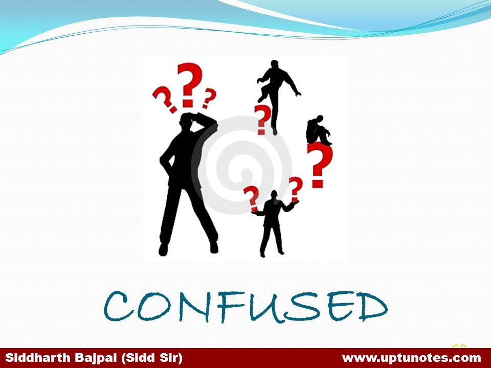 CONFUSED SB Siddharth Bajpai (Sidd Sir) www.uptunotes.com
